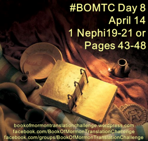 #BOMTC Day 8, April 14~1 Nephi 19-21 or Pages 43-48: Dinner or Dessert?